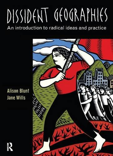 Dissident Geographies: An Introduction to Radical Ideas: BLUNT, ALISON; WILLS,