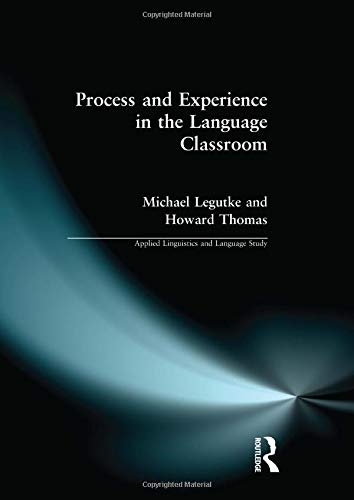 Process and Experience in the Language Classroom: LEGUTKE, MICHAEL; THOMAS,