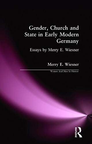 9781138167575: Gender, Church and State in Early Modern Germany: Essays by Merry E. Wiesner (Women And Men In History)
