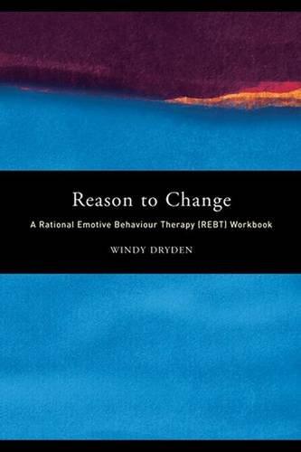 9781138167834: Reason to Change: A Rational Emotive Behaviour Therapy (REBT) Workbook