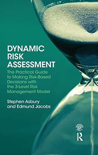 9781138168534: Dynamic Risk Assessment: The Practical Guide to Making Risk-Based Decisions with the 3-Level Risk Management Model