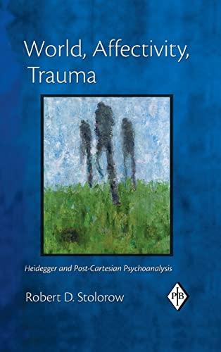 9781138168596: World, Affectivity, Trauma: Heidegger and Post-Cartesian Psychoanalysis (Psychoanalytic Inquiry Book Series)