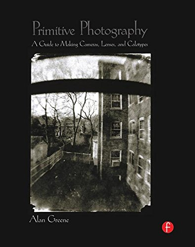 9781138170797: Primitive Photography: A Guide to Making Cameras, Lenses, and Calotypes (Alternative Process Photography)