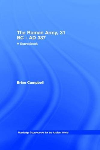 9781138171015: The Roman Army, 31 BC - AD 337: A Sourcebook (Routledge Sourcebooks for the Ancient World)
