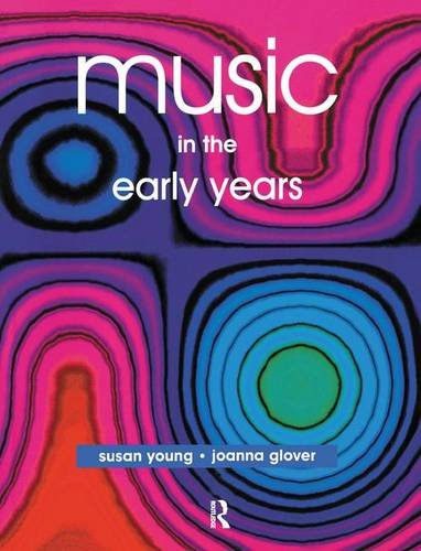 Music in the Early Years: GLOVER, JOANNA; YOUNG, SUSAN