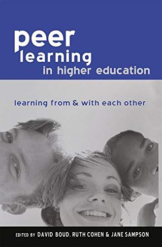 Peer Learning in Higher Education: Learning from and with Each Other: BOUD, DAVID, ; COHEN, RUTH; ...