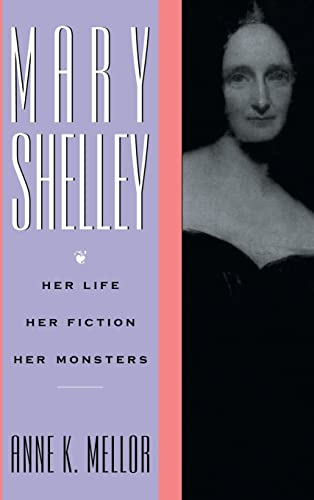 9781138174061: Mary Shelley: Her Life, Her Fiction, Her Monsters
