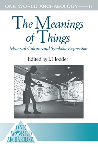 9781138174283: The Meanings of Things: Material Culture and Symbolic Expression (One World Archaeology)