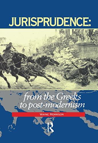 Jurisprudence: From The Greeks To Post-Modernity: Wayne Morrison