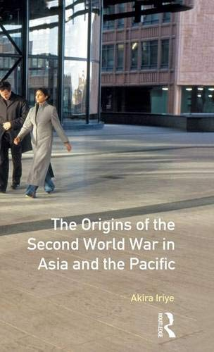 9781138174610: The Origins of the Second World War in Asia and the Pacific (Origins Of Modern Wars)