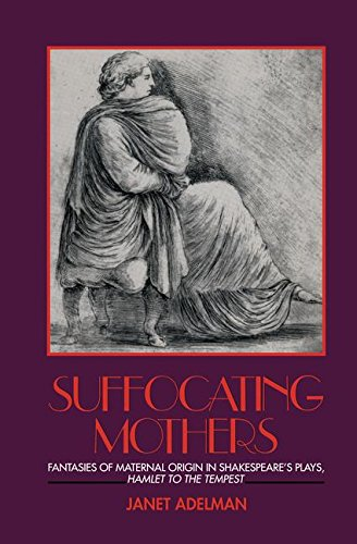 9781138177161: Suffocating Mothers: Fantasies of Maternal Origin in Shakespeare's Plays, Hamlet to the Tempest