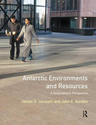 Antarctic Environments and Resources: A Geographical Perspective - J.D. Hansom; John Gordon