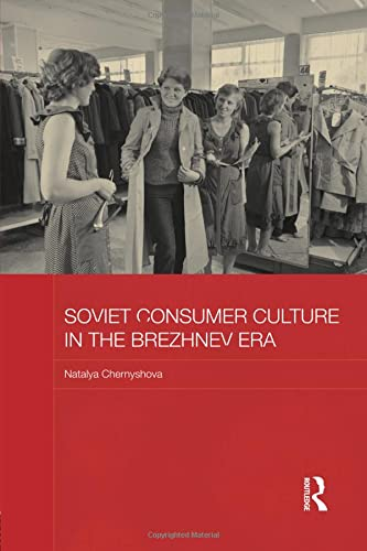 9781138182929: Soviet Consumer Culture in the Brezhnev Era (BASEES/Routledge Series on Russian and East European Studies)