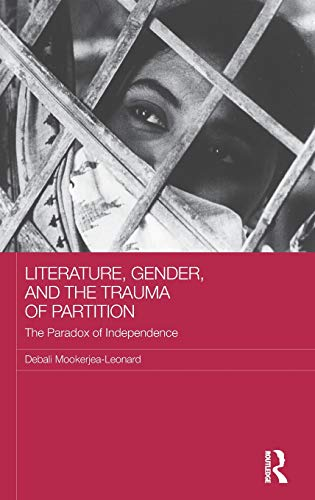 9781138183100: Literature, Gender, and the Trauma of Partition: The Paradox of Independence (Routledge Research on Gender in Asia Series)