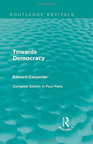 9781138184060: Towards Democracy (Routledge Revivals: The Collected Works of Edward Carpenter) (Volume 1)
