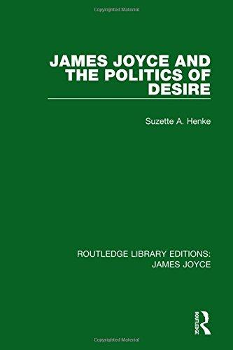 James Joyce and the Politics of Desire (Hardcover): Suzette A. Henke
