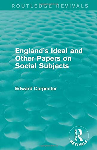 9781138184497: England's Ideal and Other Papers on Social Subjects (Routledge Revivals: The Collected Works of Edward Carpenter)