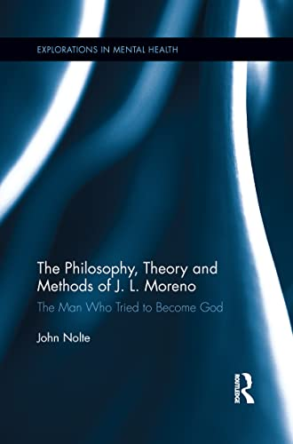 9781138184817: The Philosophy, Theory and Methods of J. L. Moreno: The Man Who Tried to Become God (Explorations in Mental Health)