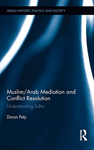 9781138185326: Muslim/Arab Mediation and Conflict Resolution: Understanding Sulha (Israeli History, Politics and Society)