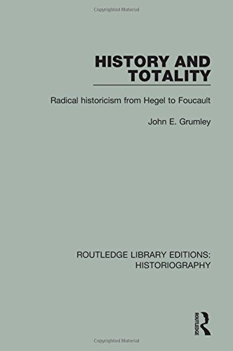 9781138186316: History and Totality: Radical Historicism From Hegel to Foucault (Routledge Library Editions: Historiography) (Volume 16)