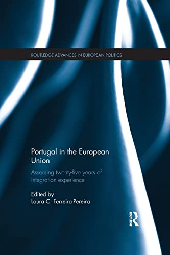 9781138187559: Portugal in the European Union: Assessing Twenty-Five Years of Integration Experience (Routledge Advances in European Politics)