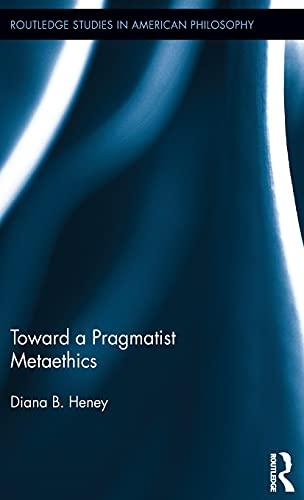 9781138189492: Toward a Pragmatist Metaethics (Routledge Studies in American Philosophy)