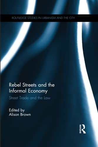 9781138189744: Rebel Streets and the Informal Economy: Street Trade and the Law (Routledge Studies in Urbanism and the City)