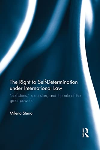 "9781138189836: The Right to Self-determination Under International Law: ""Selfistans,"" Secession, and the Rule of the Great Powers (Routledge Research in International Law)"