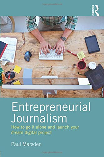 9781138190368: Entrepreneurial Journalism: How to go it alone and launch your dream digital project