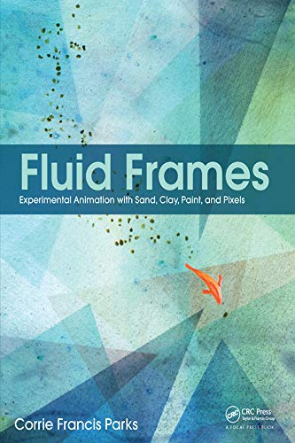 9781138190627: Fluid Frames: Experimental Animation with Sand, Clay, Paint, and Pixels