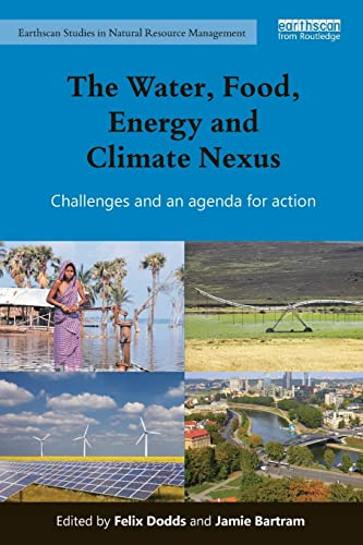 The Water, Food, Energy and Climate Nexus: Challenges and an agenda for action (Earthscan Studies ...