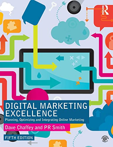 Digital Marketing Excellence: Planning, Optimizing and Integrating Online Marketing 9781138191709 Now in its fifth edition, the hugely popular Digital Marketing Excellence: Planning, Optimizing and Integrating Online Marketing is full