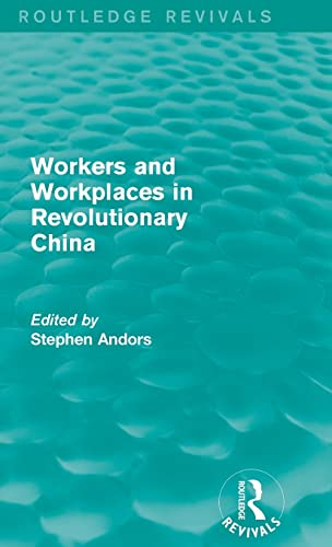 9781138191976: Workers and Workplaces in Revolutionary China (Routledge Revivals)