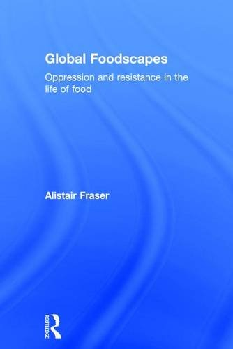 9781138192478: Global Foodscapes: Oppression and resistance in the life of food