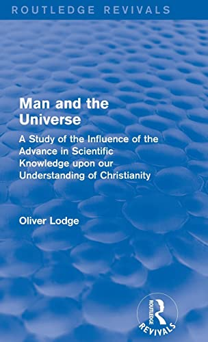 9781138192676: Man and the Universe: A Study of the Influence of the Advance in Scientific Knowledge upon our Understanding of Christianity (Routledge Revivals)