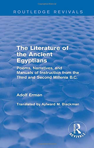 The Literature of the Ancient Egyptians: Poems,: ERMAN, ADOLF