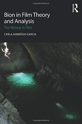 Bion in Film Theory and Analysis: The: Carla Ambrosio Garcia