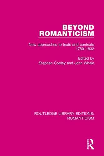 Beyond Romanticism; New Approaches to Texts and Contexts 1780-1832: COPLEY, STEPHEN; WHALE, JOHN