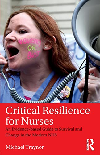 9781138194236: Critical Resilience for Nurses: An Evidence-Based Guide to Survival and Change in the Modern NHS