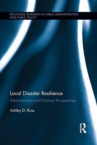 Local Disaster Resilience: Administrative and Political Perspectives: Ashley D. Ross
