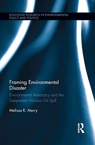 9781138194526: Framing Environmental Disaster: Environmental Advocacy and the Deepwater Horizon Oil Spill (Routledge Research in Environmental Policy and Politics)