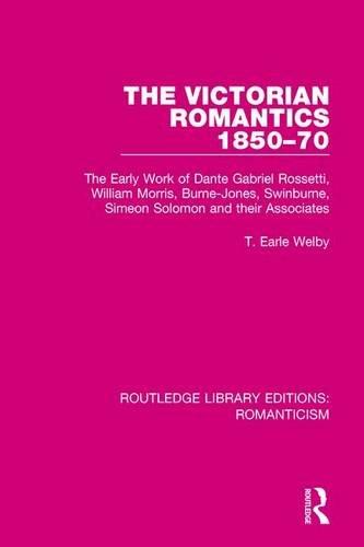 9781138195363: The Victorian Romantics 1850-70: The Early Work of Dante Gabriel Rossetti, William Morris, Burne-Jones, Swinburne, Simeon Solomon and their Associates: 26 (Routledge Library Editions: Romanticism)