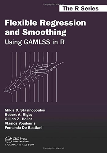 Flexible Regression and Smoothing: Using GAMLSS in R (Chapman & Hall/CRC The R Series): ...