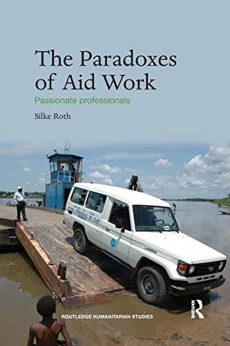 9781138200005: The Paradoxes of Aid Work: Passionate Professionals (Routledge Humanitarian Studies)