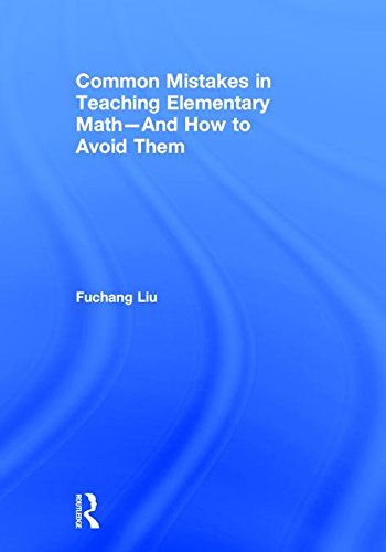 Common Mistakes in Teaching Elementary Math?And How: Fuchang Liu