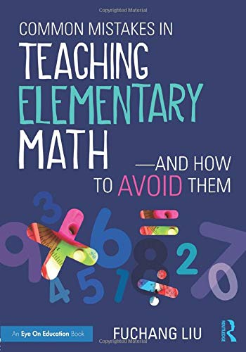 Common Mistakes in Teaching Elementary Math_And How: Liu, Fuchang
