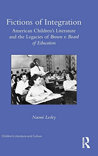 9781138203143: Fictions of Integration: American Children's Literature and the Legacies of Brown v. Board of Education (Children's Literature and Culture)