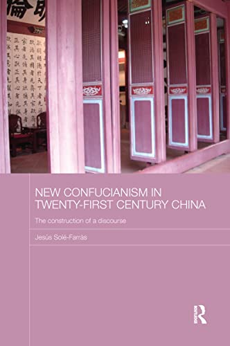 9781138203990: New Confucianism in Twenty-First Century China: The Construction of a Discourse (Routledge Contemporary China Series)
