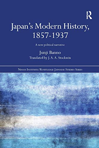 9781138204744: Japan's Modern History, 1857-1937: A New Political Narrative (Nissan Institute/Routledge Japanese Studies)