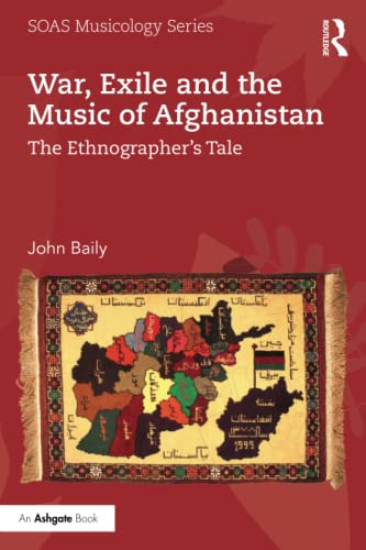 9781138205116: War, Exile and the Music of Afghanistan: The Ethnographer's Tale (SOAS Musicology Series)